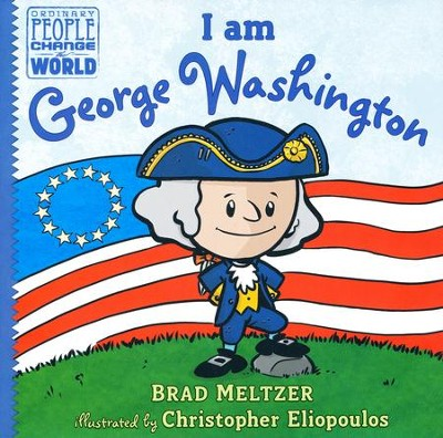 I am George Washington  -     By: Brad Meltzer     Illustrated By: Christopher Eliopoulos