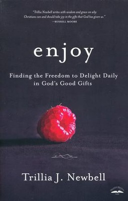 Enjoy: Finding the Freedom to Delight Daily in God's Good Gifts  -     By: Trillia Newbell