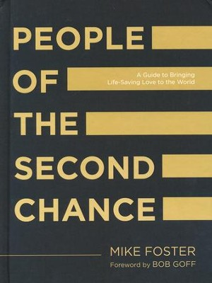People of the Second Chance: A Guide to Bringing Life-Saving Love to the World  -     By: Mike Foster