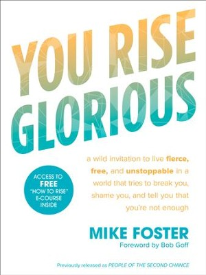 You Rise Glorious: A Wild Invitation to Live Fierce, Free, and Unstoppable in a World that Tries to Break You, Shame You, and Tell You that You're Not Enough  -     By: Mike Foster