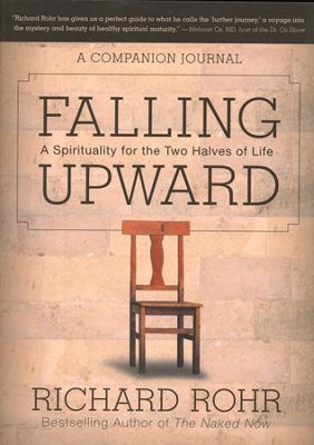 Falling Upward: A Spirituality for the Two Halves of Life - A Companion Journal  -     By: Richard Rohr