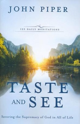Taste and See, 125 Daily Meditations: Savoring the Supremacy of God in All of Life  -     By: John Piper