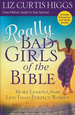 Really Bad Girls of the Bible, updated and repackaged  -     By: Liz Curtis Higgs