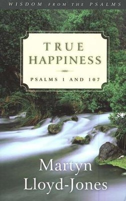 True Happiness: Psalms 1 and 107  -     By: D. Martyn Lloyd-Jones