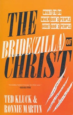 The Bride(zilla) of Christ: What to Do When God's People Hurt God's People  -     By: Ted Kluck, Ronnie Martin