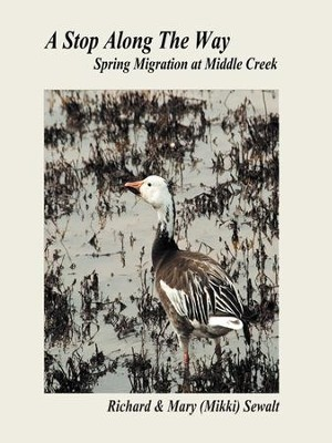 A Stop Along The Way: Spring Migration at Middle Creek - eBook  -     By: Richard Sewalt, Mary (Mikki) Sewalt