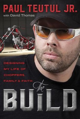 The Build: Designing My Life of Choppers, Family & Faith  -     By: Paul Teutul Jr.