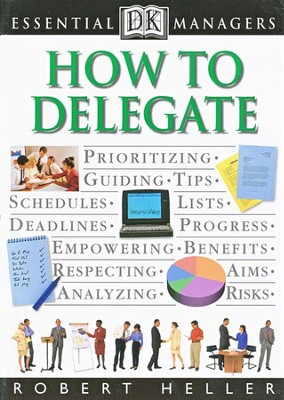 How to Delegate   -     By: Robert Heller