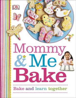 Mommy & Me Bake: Bake and Learn Together  -