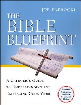 Bible Blueprint: A Catholic's Guide to Understanding and Embracing God's Word  -     By: Joe Paprocki