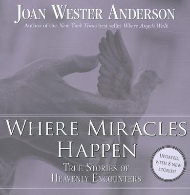 Where Miracles Happen: True Stories of Heavenly Encounters  -     By: Joan Wester Anderson