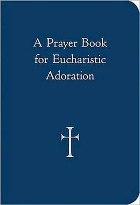 A Prayer Book for Eucharistic Adoration  -     By: William G. Storey