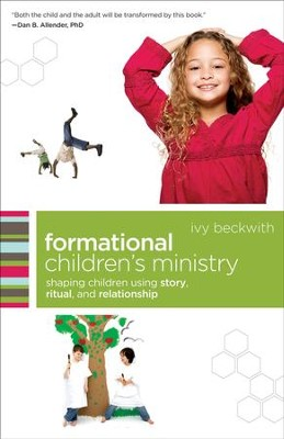 Formational Children's Ministry: Shaping Children Using Story, Ritual, and Relationship - eBook  -     By: Ivy Beckwith