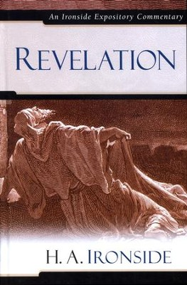 Revelation: An Ironside Expository Commentary  -     By: H.A. Ironside