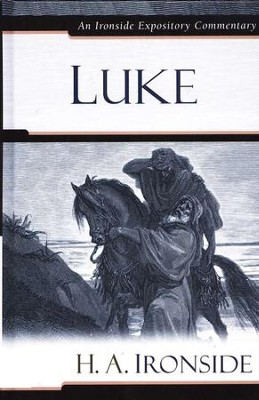 Luke: An Ironside Expository Commentary  -     By: H.A. Ironside