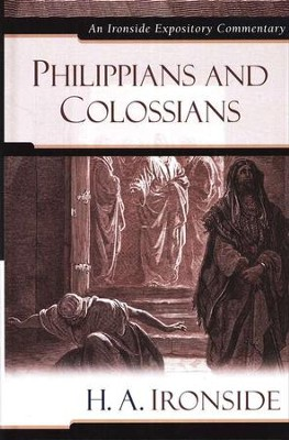Philippians and Colossians: An Ironside Expository Commentary  -     By: H.A. Ironside