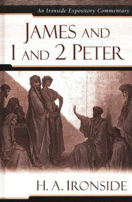 James and 1 and 2 Peter: An Ironside Expository Commentary   -     By: H.A. Ironside