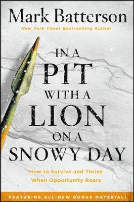 In a Pit with a Lion on a Snowy Day, repackaged: How to Survive and Thrive When Opportunity Roars  -     By: Mark Batterson