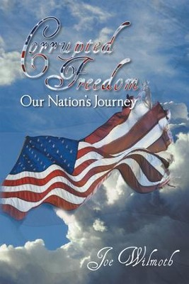 Corrupted Freedom: Our Nation's Journey - eBook  -     By: Joe Wilmoth