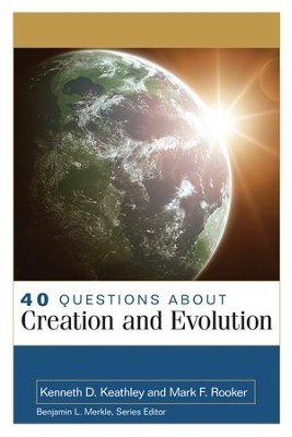 40 Questions About Creation and Evolution   -     By: Kenneth Keathley