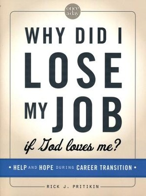 Why Did I Lose My Job If God Loves Me: Help and Hope for Those in Career Transition  -     By: Rick J. Pritikin