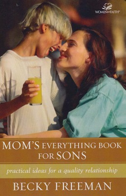 Mom's Everything Book for Sons: Practical Ideas for a Quality Relationship  -     By: Becky Freeman