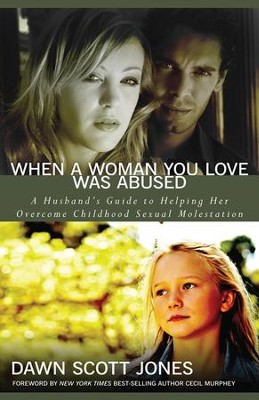When a Woman You Love Was Abused: A Husband's Guide to Helping Her Overcome Childhood Sexual Molestation  -     By: Dawn Scott Jones