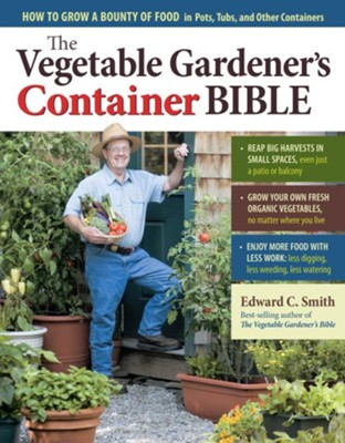 The Vegetable Gardener's Container Bible  -     By: Edward C. Smith
