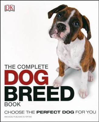 The Complete Dog Breed Book: Choose the Perfect Dog For You  -