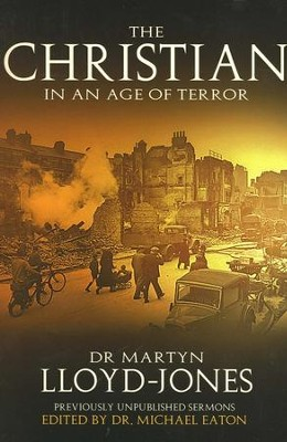The Christian in an Age of Terror: Sermons for a Time of War  -     By: D. Martyn Lloyd-Jones