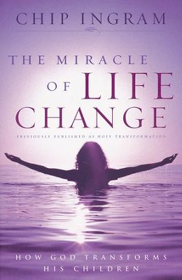 The Miracle of Life Change: How God Transforms His Children   -     By: Chip Ingram