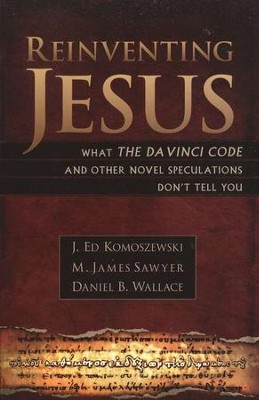 Reinventing Jesus: How Contemporary Skeptics Miss the  Real Jesus and Mislead Popular Culture  -     By: J. Ed Komoszewski, M. James Sawyer, Daniel B. Wallace