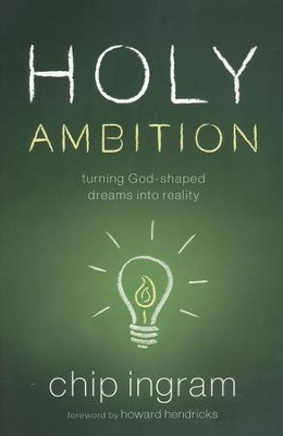 Holy Ambition: Turning God-Shaped Dreams into Reality (Book)   -     By: Chip Ingram