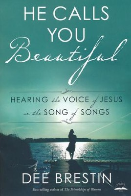 He Calls You Beautiful: Hearing the Voice of Jesus in the Song of Songs  -     By: Dee Brestin