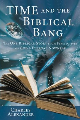 Time and the Biblical Bang: The One Biblical Story from Perspectives of God's Eternal Nowness - eBook  -     By: Charles Alexander
