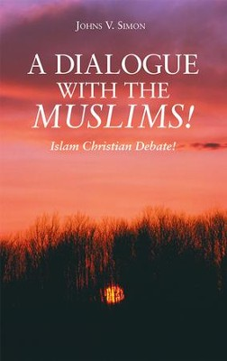 A Dialogue with the Muslims!: Islam Christian Debate! - eBook  -     By: Johns V. Simon