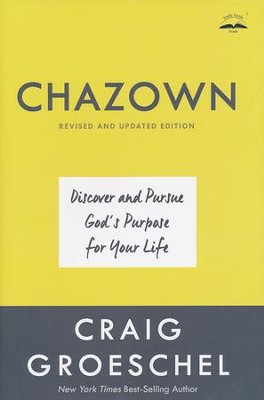 Chazown, Revised and Updated Edition: Discover and Pursue God's Purpose for Your Life  -     By: Craig Groeschel