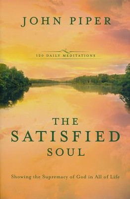 The Satisfied Soul: Showing the Supremacy of God in All of Life  -     By: John Piper
