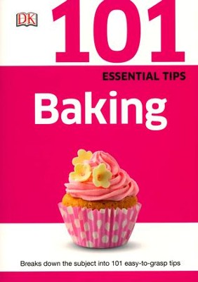 101 Essential Tips: Baking  -