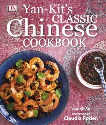 Yan-Kit's Classic Chinese Cookbook  -     By: Yan-Kit So, Claudia Roden