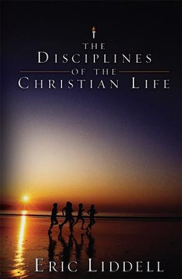 The Disciplines of the Christian Life  -     By: Eric Liddell