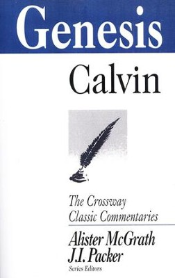 Genesis, The Crossway Classic Commentaries   -     By: John Calvin