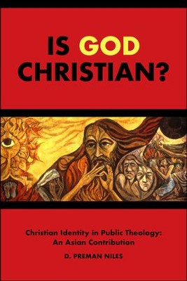 Is God Christian?: Christian Identity in Public Theology: An Asian Contribution  -     By: D. Perman Niles