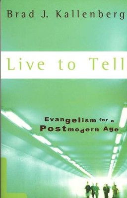 Live to Tell: Evangelism for a Postmodern Age  -     By: Brad Kallenberg