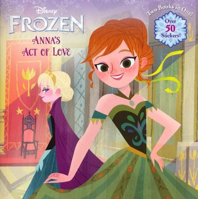 Anna's Act of Love / Elsa's Icy Magic - 2 in 1  -     By: RH Disney     Illustrated By: RH Disney
