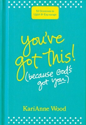 You've Got This (Because God's Got You):52 Devotions to Uplift and Encourage  -     By: KariAnne Wood