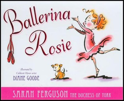 Ballerina Rosie  -     By: Sarah Ferguson     Illustrated By: Diane Goode