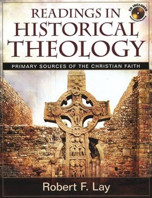 Readings in Historical Theology: Primary Sources of the Christian Faith--Book and CD-ROM  -     By: Robert F. Lay