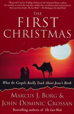 The First Christmas: What The Gospels Really Teach About Jesus's Birth  -     By: Marcus J. Borg