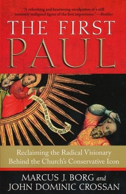 The First Paul: Reclaiming the Radical Visionary Behind The Church's Conservative Icon  -     By: Marcus J. Borg, John Dominic Crossan